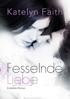 Fesselnde Liebe - Teil 1 von Katelyn Faith, http://www.amazon.de/dp/B00DQBE9ES/ref=cm_sw_r_pi_dp_a7Ahsb0YD6A96