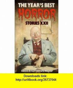 The Years Best Horror Stories XXII Karl Edward Wagner ,   ,  , ASIN: B002BC8UQQ , tutorials , pdf , ebook , torrent , downloads , rapidshare , filesonic , hotfile , megaupload , fileserve
