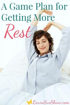 We all need sleep - but are you getting enough of it? Here is a game plan for getting more rest. You'll end up with more energy and less stress.