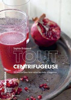 """""""Tout centrifugeuse - 30 recettes pour faire valser les fruits et légumes"""" de  Sophie Brissaud, éditions de La Martinière"""