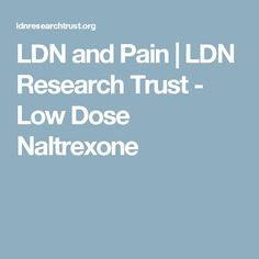 LDN and Pain | LDN Research Trust - Low Dose Naltrexone