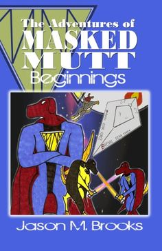 Free Book - The Adventures of Masked Mutt: BEGINNINGS, by Jason M. Brooks, is free in the Kindle store, courtesy of Christian publisher Cross Point Publishing.