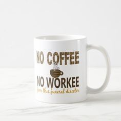 No Coffee No Workee Funeral Director Coffee Mug