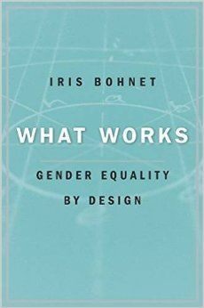 What Works: Gender Equality by Design. Iris Bohnet. c. 2016. --Call # 301.41 B677