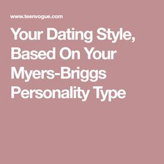 Your Dating Style, Based On Your Myers-Briggs Personality Type