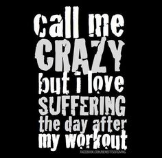 motivation Fitness Humor Call me crazy, but I love suffering the day after my workout. Fitness Humor, Gym Humor, Workout Humor, Fitness Motivation Quotes, Weight Loss Motivation, Health Fitness, Workout Quotes, Crossfit Quotes, Workout Fitness