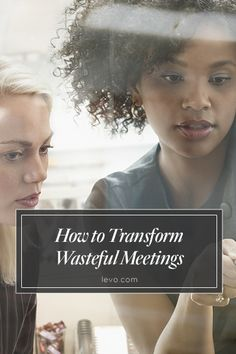 Get more done by transforming your wasteful meetings! www.levo.com