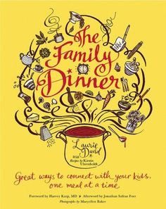 "The Family Dinner: Great Ways to Connect with Your Kids, One Meal at a Time: I love love love this book. It has truly inspired me to make meal times more of a family affair and less of a ""mom does all the work while you eat and run"" event."