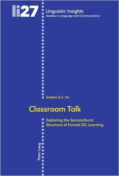 Classroom talk : exploring the sociocultural structure of formal ESL learning / Debbie G.E. Ho - Bern : Peter Lang, cop. 2007