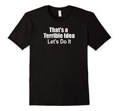 That's a Terrible Idea Funny T-Shirt Wrinkled Hippie https://www.amazon.com/dp/B078WCCP2D/ref=cm_sw_r_pi_dp_U_x_5MlvAbXX59K5B