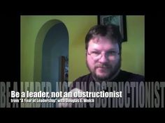 "Video: Be a leader, not an obstructionist from ""A Year of Leadership"""