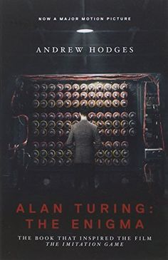 "Alan Turing: The Enigma: The Book That Inspired the Film ""The Imitation Game"" by Andrew Hodges"
