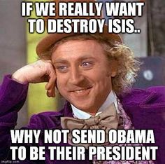 Hahahhrawharharwr! This combines 2of my favorite things: Condescending Willy Wonka, and Obama Jokes