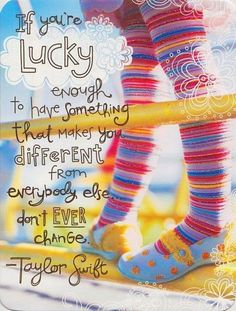 be different! Taylor Swift quote
