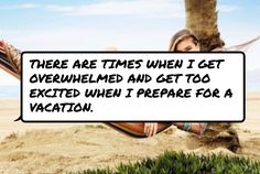 #There are times when I get overwhelmed and get too excited when I prepare for a vacation.