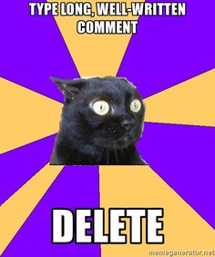 type long, well-written comment delete - Anxiety Cat