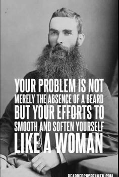 every man deserves a beard at least ONCE in their life