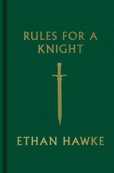 Rules for a Knight by Ethan Hawke | PenguinRandomHouse.com  Amazing book I had to share from Penguin Random House