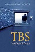 Carolien Roodvoets / TBS : verdoemd leven.   Overzicht van het systeem van terbeschikkingstelling in Nederland en van het leven van en werken met tbs-ers in een tbs-kliniek.