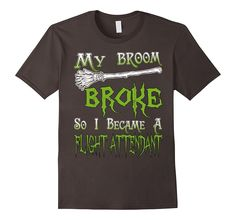 Amazon.com: My Broom Broke So I Became A Flight Attendant T-Shirt: Clothing