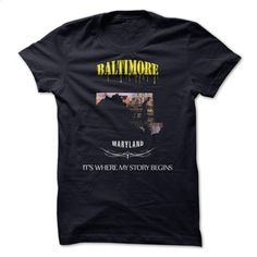 BALTIMORE MARYLAND its where my story begin T Shirt, Hoodie, Sweatshirts - design your own t-shirt #Tshirt #T-Shirts