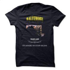 BALTIMORE MARYLAND its where my story begin T Shirt, Hoodie, Sweatshirts - design your own t-shirt #Tshirt #T-Shirts