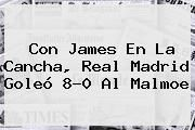 http://tecnoautos.com/wp-content/uploads/imagenes/tendencias/thumbs/con-james-en-la-cancha-real-madrid-goleo-80-al-malmoe.jpg Real Madrid. Con James en la cancha, Real Madrid goleó 8-0 al Malmoe, Enlaces, Imágenes, Videos y Tweets - http://tecnoautos.com/actualidad/real-madrid-con-james-en-la-cancha-real-madrid-goleo-80-al-malmoe/