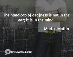 Deaf Quotes, Marlee Matlin, Sign Language, Mindfulness, Numb Quotes, Consciousness, Sign Language Art