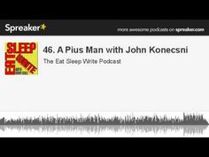 46. A Pius Man with John Konecsni (part 2 of 2, made with Spreaker)