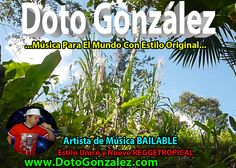 DOTO GONZALEZ  …Música Para El Mundo Con Estilo Original… www.DotoGonzalez.com