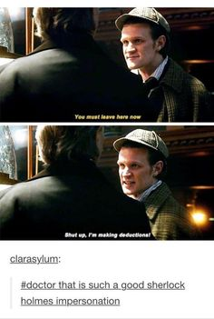Doctor that is such a good Sherlock Holmes impression.