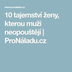 10 tajemství ženy, kterou muži neopouštějí | ProNáladu.cz
