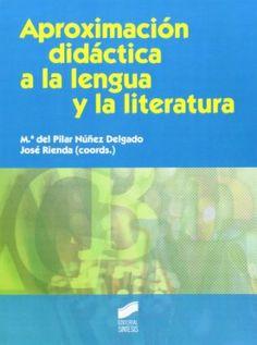 Aproximación didáctica a la lengua y la literatura / Mª del Pilar Núñez Delgado, José Rienda (coords.)