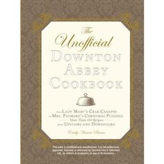 @Allie Yonke Christmas??   The Unofficial Downton Abbey Cookbook by Emily Ansara Baines (Hardcover)