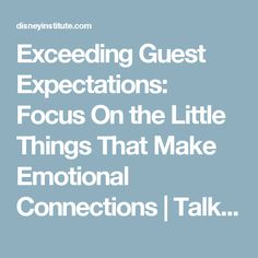 Exceeding Guest Expectations: Focus On the Little Things That Make Emotional Connections  | Talking Point | The Disney Institute Blog