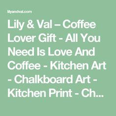 Lily & Val – Coffee Lover Gift - All You Need Is Love And Coffee - Kitchen Art - Chalkboard Art - Kitchen Print - Chalk Art