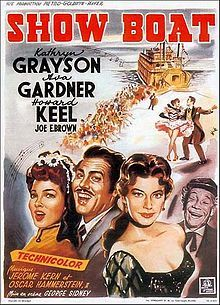 Show Boat (1951) stars Kathryn Grayson, Ava Gardner and Howard Keel.  Based on musical by Jerome Kern and Oscar Hammerstein.