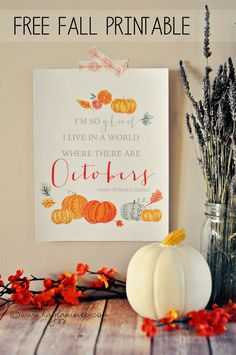 "Free Fall Printable: ""I'm so glad I live in a world where there are Octobers"" - Anne of Green Gables"