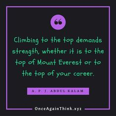 [Q226] - Climbing to the top demands #strength whether it is to the top of #MountEverest or to the top of your career. http://ift.tt/29LxGh2 @apjabdulkalam  #quote #success #happiness #quoteoftheday #motivated #inspiration #startups #entrepreneur #life #keepgoing #fff #l4l #love #like #image #life #quotes #tbt #wcw #instagood #instalike #motivate #think #saturday #motivation #weekend #relation