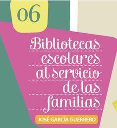 Bibliotecas escolares al servicio de las familias. José García Guerrero. Colección Familias Lectoras. Junta de Andalucía. Consejería de Educación