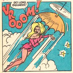 I shall long remember the day that big haired blonde in the tattered minidress floated away under her helicopter umbrella. Said no one ever.