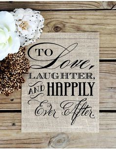 To Love Laughter and Happily Ever After. Wedding sign to celebrate the journey ahead or a cute home décor rustic item. What a great wedding item or gift that will be remembered forever! This fabulous