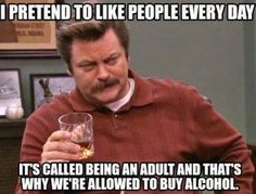 You hear that underage kids who drink! As an adult have EARNNNNED my right to buy alcohol. You hear that underage kids who drink! As an adult have EARNNNNED my right to buy alcohol. You cant even take it when Becky talks shit behind yaback Parks And Rec Quotes, Parks And Recs, I Go To Work, Going To Work, Ron Swanson Quotes, Rob Swanson, Funny Images, Funny Pictures, Funny Pics