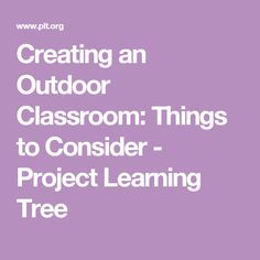 Creating an Outdoor Classroom: Things to Consider - Project Learning Tree