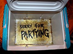Sorry for Partying, perfect for the bottom of a cooler!