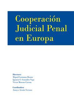 Cooperación judicial penal en Europa / directores, Miguel Carmona Ruano, Ignacio U. González Vega, Víctor Moreno Catena ; coordinadora, Amaya Arnáiz Serrano. - 2013