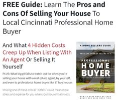 FREE Guide: Learn The Pros and Cons Of Selling Your House To Local Cincinnati Professional Home Buyer. And What 4 Hidden Costs Creep Up When Listing With An Agent Or Selling It Yourself Buying Your First Home, Selling Your House, Home Buying, Real Estate Investor, Best Start, Lead Generation, Cincinnati, Buy House, Learning