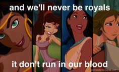 And we'll never be royals...