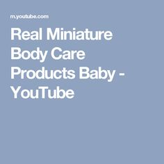 Real Miniature Body Care Products Baby - YouTube