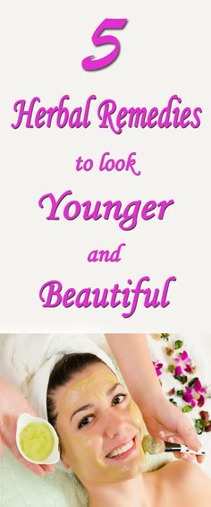 Enhance Your Beauty Naturally. 5 Herbal Remedies to look younger and beautiful.
